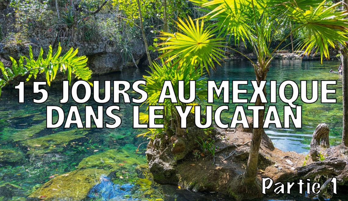 Yucatan : 15 jours de road trip dans cette péninsule du Mexique