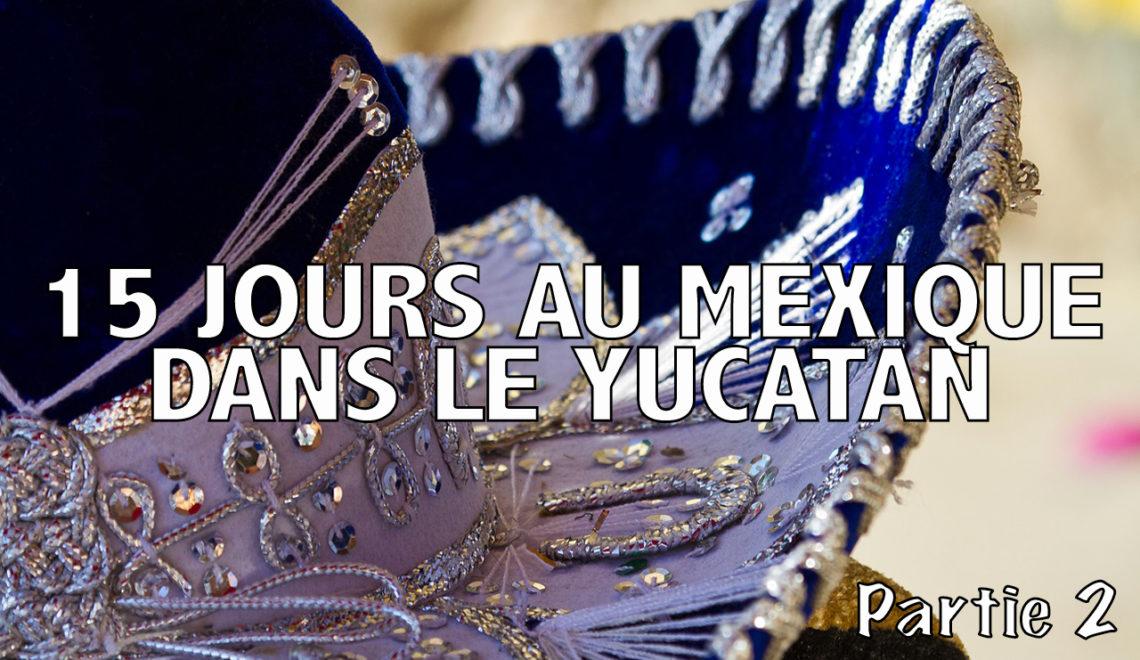 Deuxième semaine de road-trip au Mexique